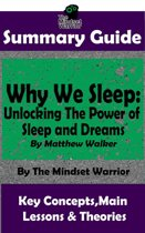 Summary Guide: Why We Sleep: Unlocking The Power of Sleep and Dreams: By Matthew Walker | The Mindset Warrior Summary Guide