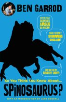 Boek cover So You Think You Know About Spinosaurus? van Ben Garrod