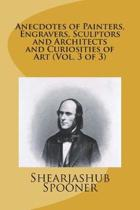 Anecdotes of Painters, Engravers, Sculptors and Architects and Curiosities of Art (Vol. 3 of 3)