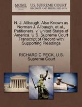 N. J. Allbaugh, Also Known as Norman J. Allbaugh, Et Al., Petitioners, V. United States of America. U.S. Supreme Court Transcript of Record with Supporting Pleadings