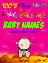 100s Of Unique Futuristic Totally Space Age Baby Names