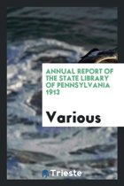 Annual Report of the State Library of Pennsylvania 1913
