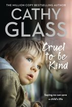 Boek cover Cruel to Be Kind: Saying no can save a childs life van Cathy Glass