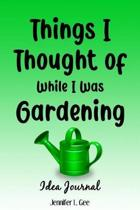 Things I Thought of While I Was Gardening Idea Journal