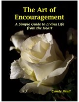 The Art of Encouragement: A Simple Guide to Living Life from the Heart