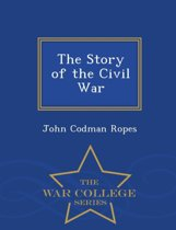 The Story of the Civil War - War College Series