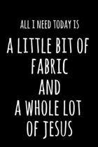All I Need Today Is A Little Bit Of Fabric & A Whole Lot Of Jesus: 6x9'' Dot Bullet Notebook/Journal Funny Gift Idea For Sewers, Stitchers, Tailors