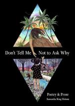 Boek cover DONT TELL ME NOT TO ASK WHY van Samantha King Holmes (Paperback)