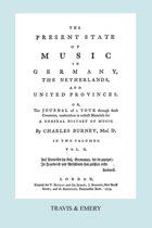 The Present State of Music in Germany, The Netherlands and United Provinces. [Vol.2. - 366 Pages. Facsimile of the First Edition, 1773.]