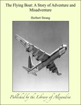 The Flying Boat: A Story of Adventure and Misadventure