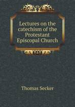 Lectures on the Catechism of the Protestant Episcopal Church