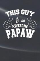 This Guy Is An Awesome Papaw: Family life Grandpa Dad Men love marriage friendship parenting wedding divorce Memory dating Journal Blank Lined Note