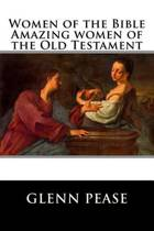 Women of the Bible Amazing Women of the Old Testament
