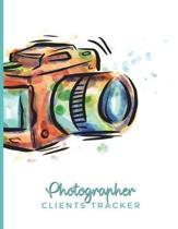 Photographer Clients Tracker: Clientele Profile Book; Customer Appointment Management System Log Book, Information Keeper, Recorder & Organizer;