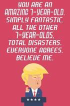 You Are An Amazing 7-Year-Old Simply Fantastic All The Other 7-Year-Olds Total Disasters Everyone Agrees Believe Me: Funny Donald Trump 7th Birthday J