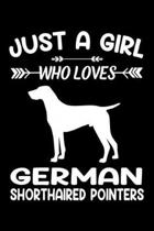 Just A Girl Who Loves GERMAN SHORTHAIRED POINTERS: Gift for GERMAN SHORTHAIRED POINTER Dog Lovers Diary - Blank Lined Notebook And Journal - 6x9 Inch
