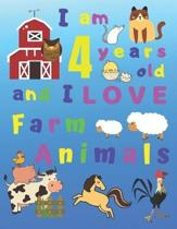 I am 4 years old and I LOVE Farm Animals: I Am Four Years Old and Love Farm Animals Coloring Book for 4-Year-Old Children. Great for Learning Colors a