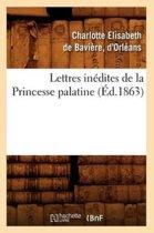 Lettres In dites de la Princesse Palatine ( d.1863)