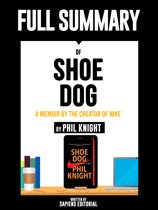 Full Summary Of ''Shoe Dog: A Memoir by the Creator of Nike – By Phil Knight'' Written By Sapiens Editorial