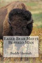 Eagle Bear Meets Buffalo Man
