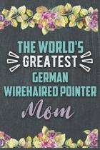The World's Greatest German Wirehaired Pointer Mom: Nice Lined Journal, Diary and Gift for a Woman or Girl