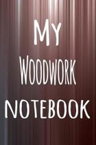 My Woodwork Notebook: The perfect way to record your hobby - 6x9 119 page lined journal!
