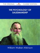 The Psychology of Salesmanship - The Original Classic Edition