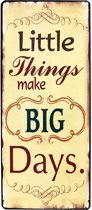 Tekstbord: Little things make BIG days