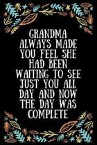 Grandma always made you feel she had been waiting to see just you all day and now the day was complete: Lined Writing Notebook, Great Grandma Gifts, J