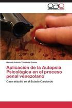Aplicacion de La Autopsia Psicologica En El Proceso Penal Venezolano