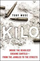 Kilo: Inside the Deadliest Cocaine Cartels--From the Jungles to the Streets