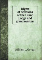 Digest of Decisions of the Grand Lodge and Grand Masters