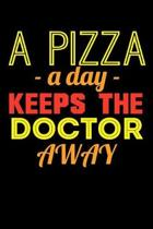 A Pizza A Day Keeps The Doctor Away: Funny Life Moments Journal and Notebook for Boys Girls Men and Women of All Ages. Lined Paper Note Book.