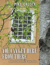 You Can Get Here from There: Poems of Door County & Other Places