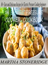 Electric Pressure Cooker Recipes: 80+ Easy and Delicious Recipes for beginners and their pressure cookers