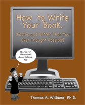 How to Write Your Book,Thesis or Dissertation, Faster and Better ThanYou Ever Thought Possible