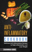Anti-Inflammatory Cookbook: Delicious Anti Inflammatory Recipes to Fight Inflammation and Lose Weight