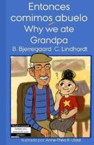 Entonces comimos abuelo/Why we ate Grandpa