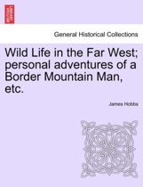 Wild Life in the Far West; Personal Adventures of a Border Mountain Man, Etc.