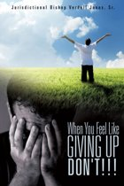 When You Feel Like Giving Up Don't!!!