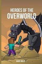 Heroes Of The Overworld: The Great Big Book of Minecraft Adventure Stories for Kids (An Unofficial Minecraft Book for Kids Ages 9 - 12 (Preteen