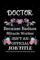 Doctor Because Badass Miracle Worker Isn't an Official Job Title: Lined Journal Notebook Gift for Doctor. Notebook / Diary / Thanksgiving & Christmas
