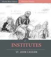 The Twelve Books of John Cassian on the Institutes of the Coenobia, and the Remedies for the Eight Principle Faults (Illustrated Edition)