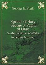 Speech of Hon. George S. Pugh, of Ohio on the Condition of Affairs in Kansas Territory