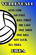 Volleyball Stay Low Go Fast Kill First Die Last One Shot One Kill Not Luck All Skill Kiera