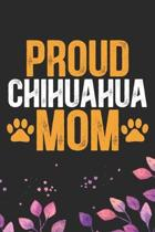 Proud Chihuahua Mom: Cool Chihuahua Dog Mum Journal Notebook - Chihuahua Puppy Lover Gifts - Funny Chihuahua Dog Notebook - Chihuahua Owner
