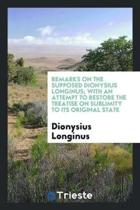 Remarks on the Supposed Dionysius Longinus; With an Attempt to Restore the Treatise on Sublimity ...
