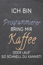 Ich bin Programmierer Bring mir Kaffee oder lauf so schnell du kannst!: Programmierer Punktraster Notizbuch, Notizheft oder Schreibheft - 110 Seiten -