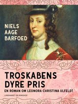 Troskabens dyre pris - En roman om Leonora Christina Ulfeldt