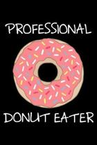 Professional Donut Eater: Notebook (Journal, Diary) for Doughnut lovers - 120 lined pages to write in